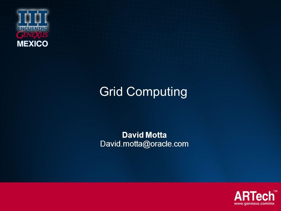 David Motta David.motta@oracle.com Grid Computing