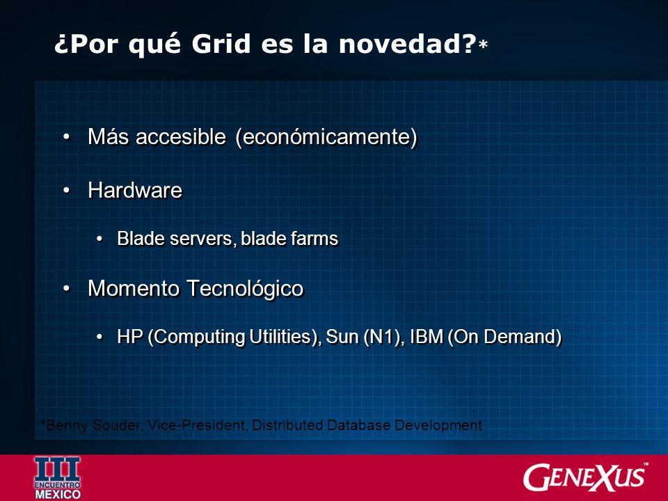 ¿Por qué Grid es la novedad? * Más accesible (económicamente) Hardware Blade servers, blade farms Momento Tecnológico HP (Computing Utilities), Sun (N