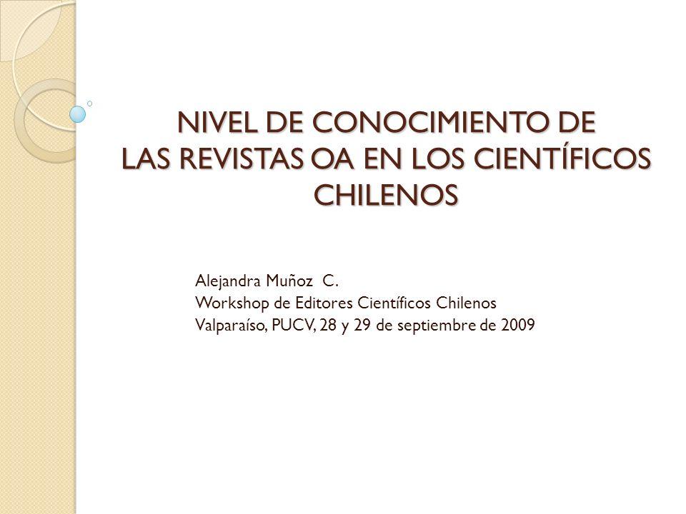 NIVEL DE CONOCIMIENTO DE LAS REVISTAS OA EN LOS CIENTÍFICOS CHILENOS Alejandra Muñoz C.