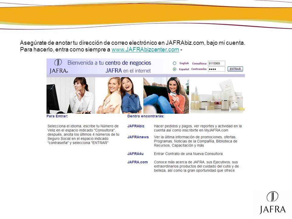 Asegúrate de anotar tu dirección de correo electrónico en JAFRAbiz.com, bajo mi cuenta. Para hacerlo, entra como siempre a www.JAFRAbizcenter.com -www