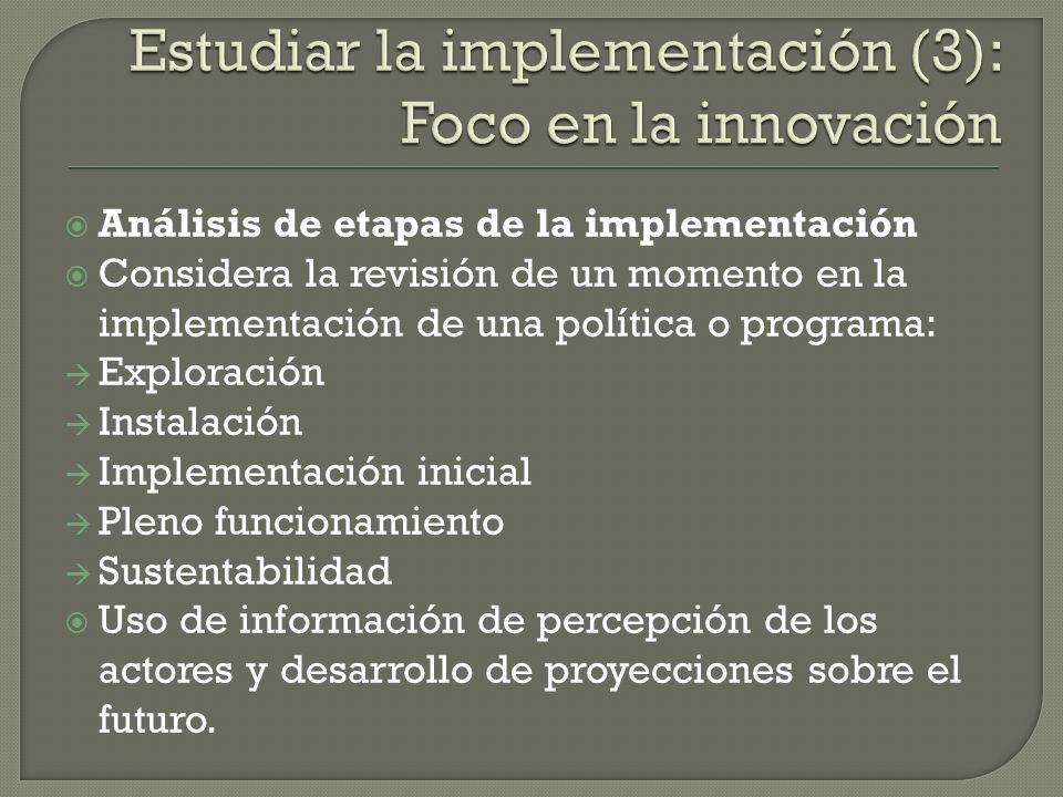 Análisis de etapas de la implementación Considera la revisión de un momento en la implementación de una política o programa: Exploración Instalación I
