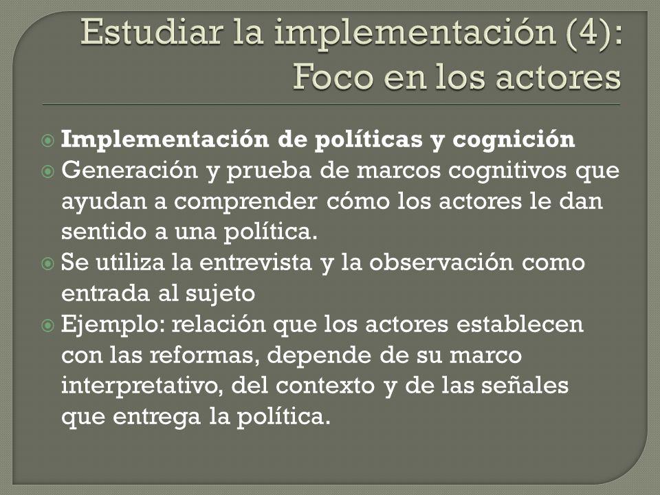 Implementación de políticas y cognición Generación y prueba de marcos cognitivos que ayudan a comprender cómo los actores le dan sentido a una polític