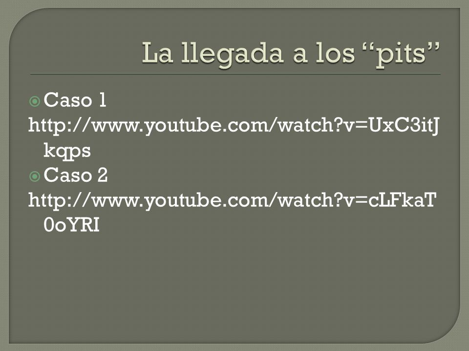 Caso 1 http://www.youtube.com/watch v=UxC3itJ kqps Caso 2 http://www.youtube.com/watch v=cLFkaT 0oYRI