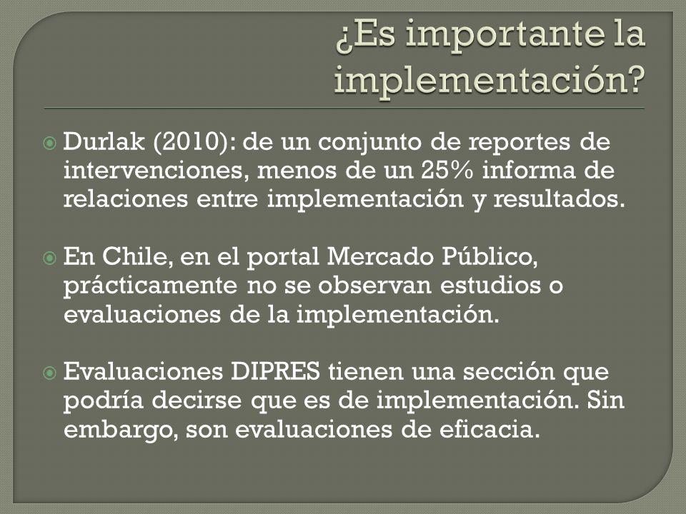 Durlak (2010): de un conjunto de reportes de intervenciones, menos de un 25% informa de relaciones entre implementación y resultados. En Chile, en el