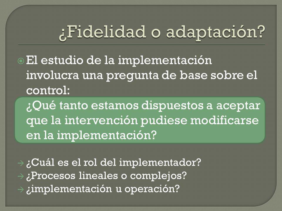 El estudio de la implementación involucra una pregunta de base sobre el control: ¿Qué tanto estamos dispuestos a aceptar que la intervención pudiese m