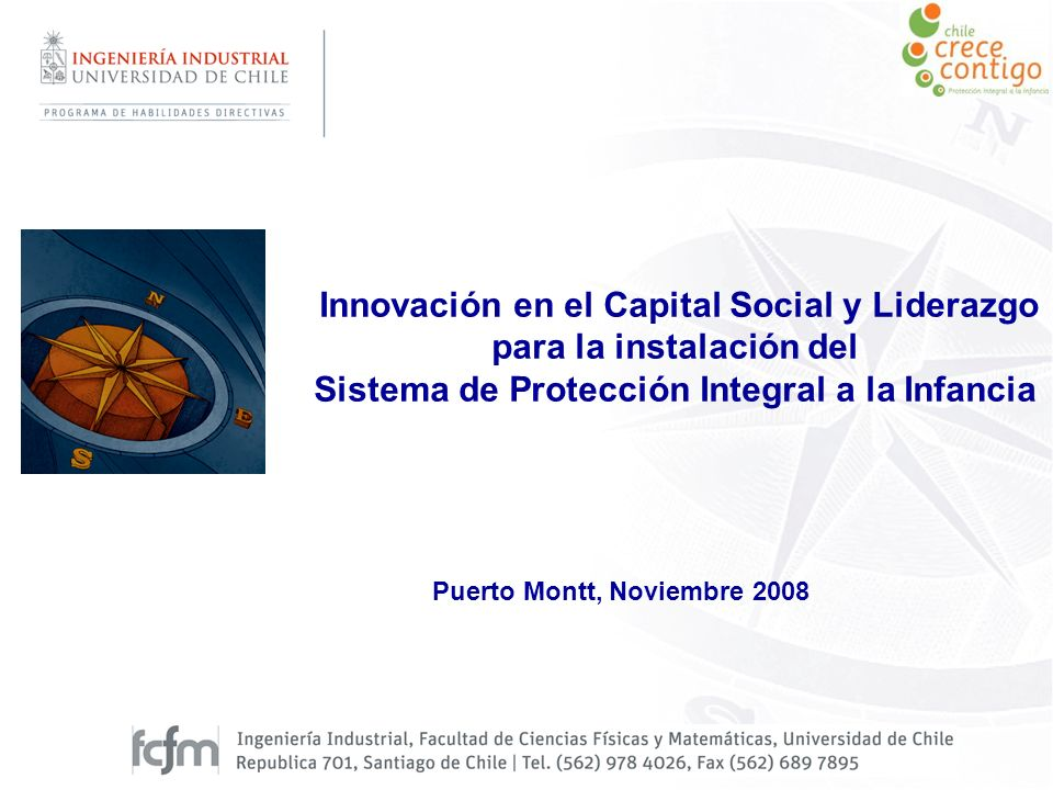 Puerto Montt, Noviembre 2008 Innovación en el Capital Social y Liderazgo para la instalación del Sistema de Protección Integral a la Infancia