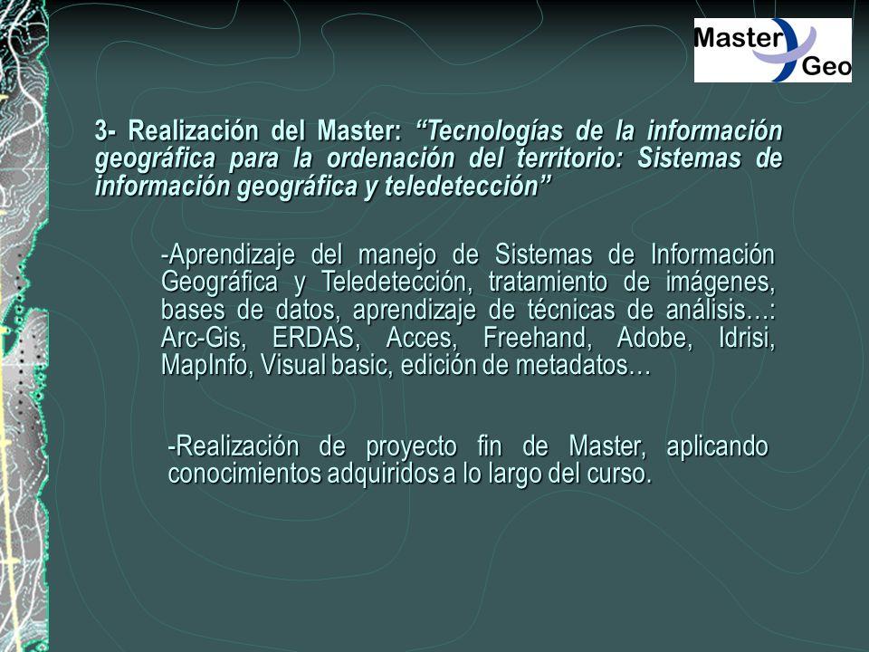 3- Realización del Master: Tecnologías de la información geográfica para la ordenación del territorio: Sistemas de información geográfica y teledetecc