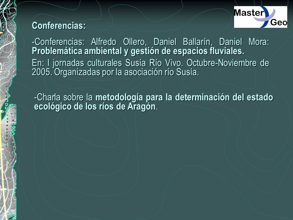 Conferencias: -Conferencias: Alfredo Ollero, Daniel Ballarín, Daniel Mora: Problemática ambiental y gestión de espacios fluviales. En: I jornadas cult