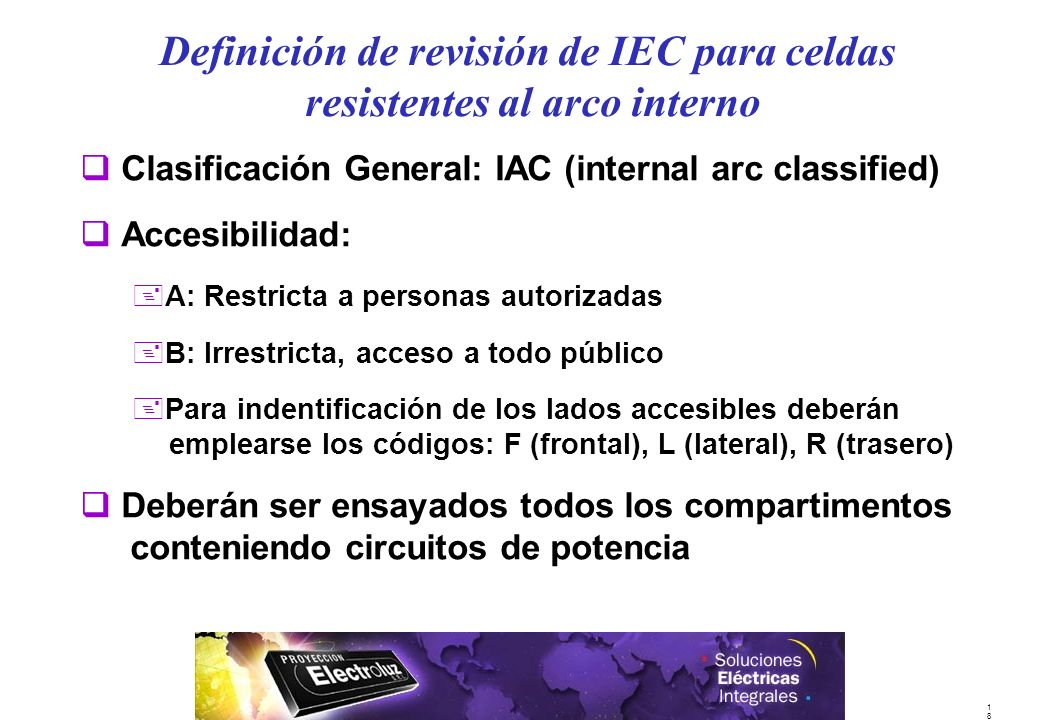 1818 q Clasificación General: IAC (internal arc classified) q Accesibilidad: +A: Restricta a personas autorizadas +B: Irrestricta, acceso a todo públi