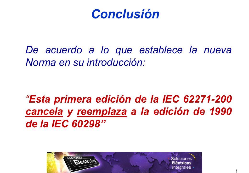 2323 Conclusión De acuerdo a lo que establece la nueva Norma en su introducción: Esta primera edición de la IEC 62271-200 cancela y reemplaza a la edición de 1990 de la IEC 60298