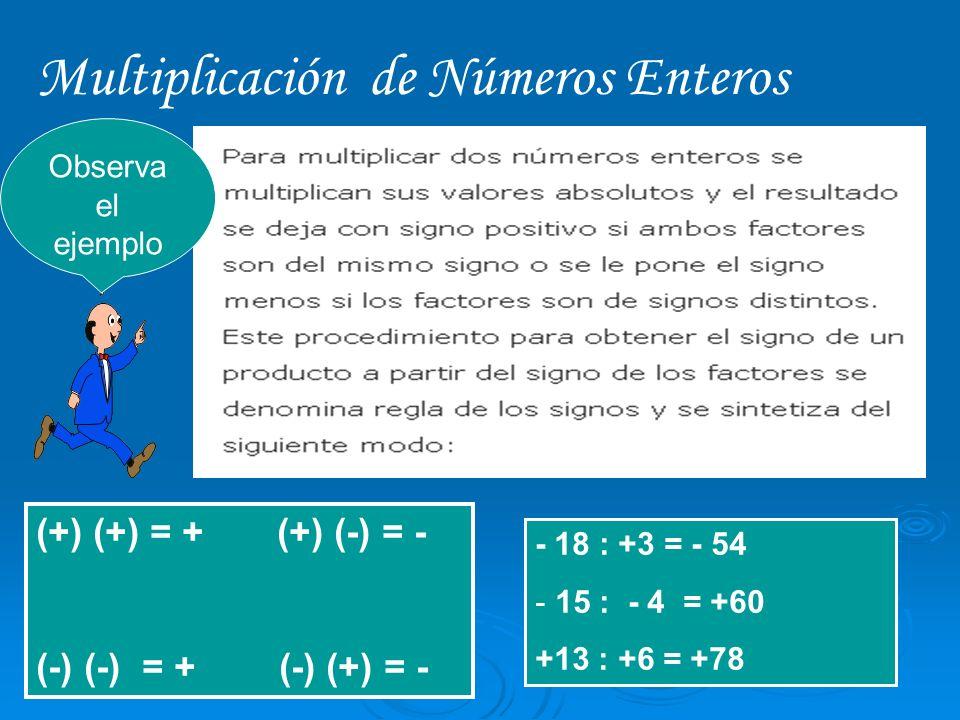 Multiplicación de Números Enteros (+) (+) = + (+) (-) = - (-) (-) = + (-) (+) = - - 18 : +3 = - 54 - 15 : - 4 = +60 +13 : +6 = +78 Observa el ejemplo