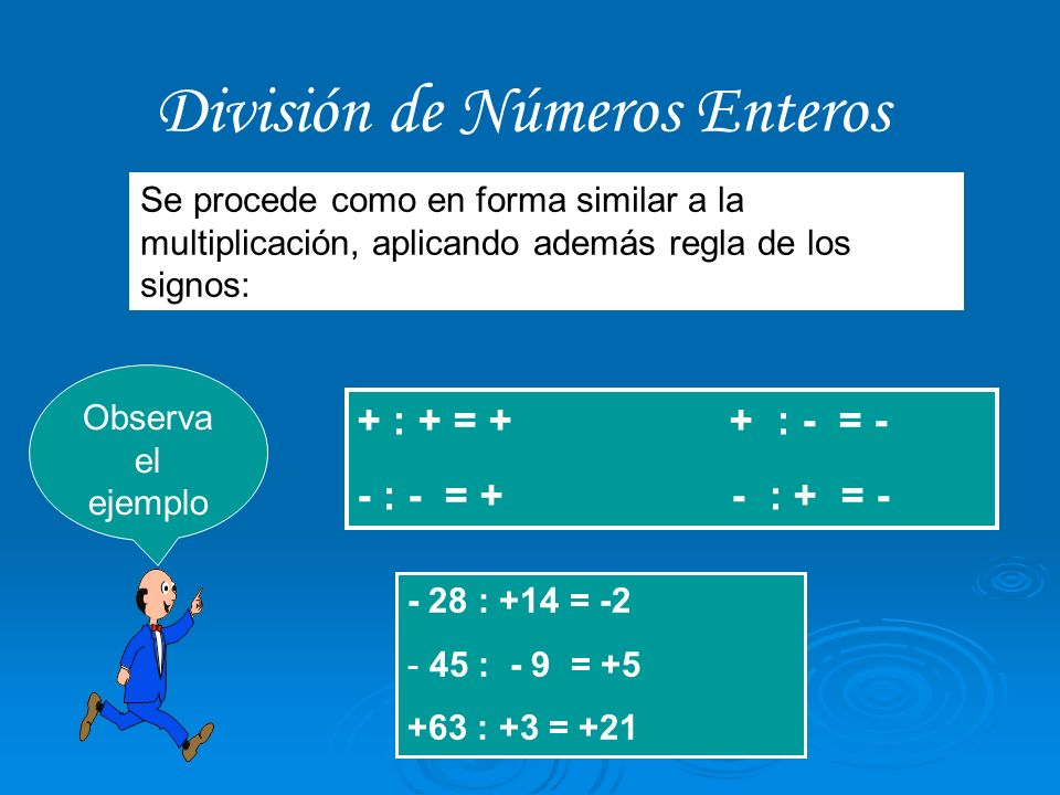 División de Números Enteros Se procede como en forma similar a la multiplicación, aplicando además regla de los signos: + : + = + + : - = - - : - = +