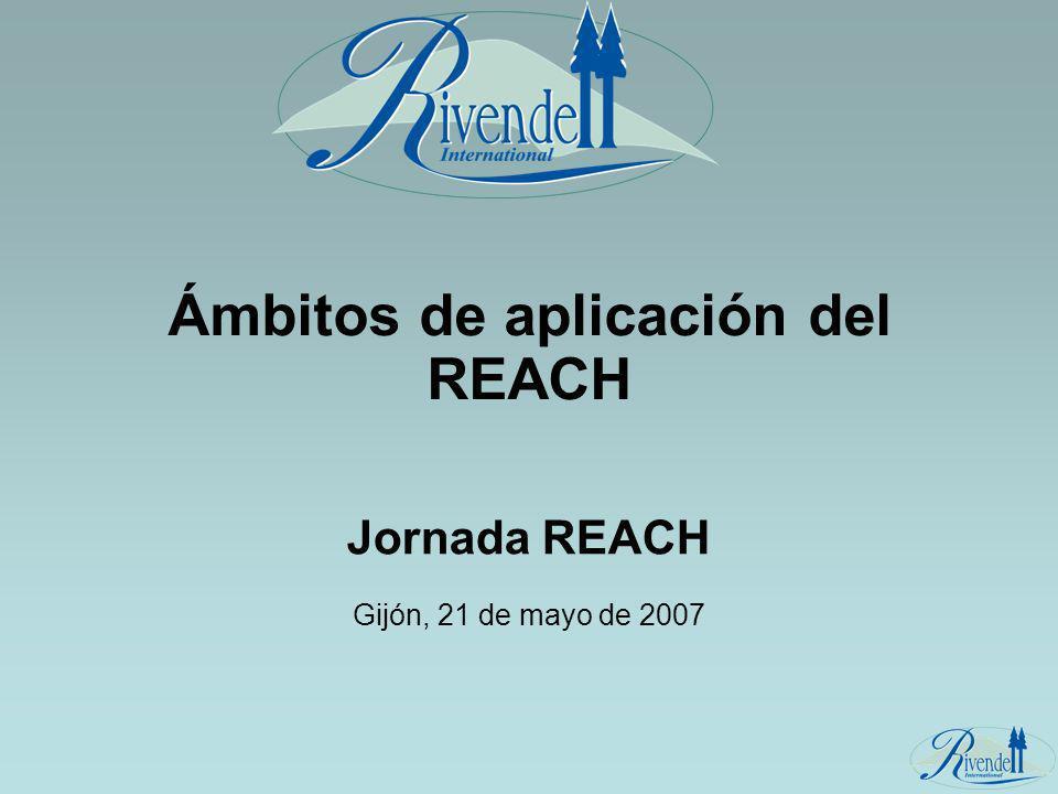 Jornada REACH Gijón, 21 de mayo de 2007 Ámbitos de aplicación del REACH
