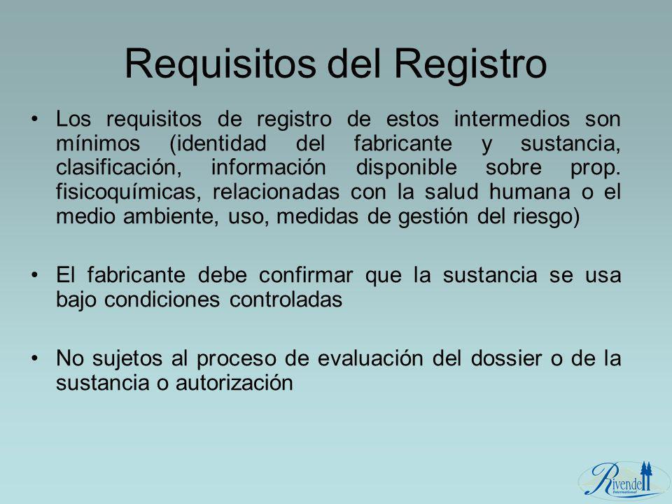 Requisitos del Registro Los requisitos de registro de estos intermedios son mínimos (identidad del fabricante y sustancia, clasificación, información