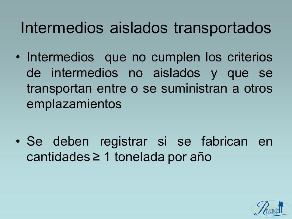 Intermedios aislados transportados Intermedios que no cumplen los criterios de intermedios no aislados y que se transportan entre o se suministran a o