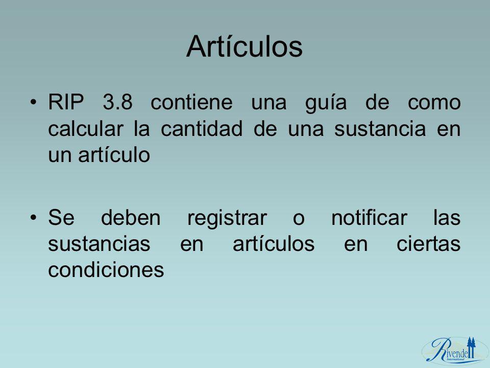 Artículos RIP 3.8 contiene una guía de como calcular la cantidad de una sustancia en un artículo Se deben registrar o notificar las sustancias en artí