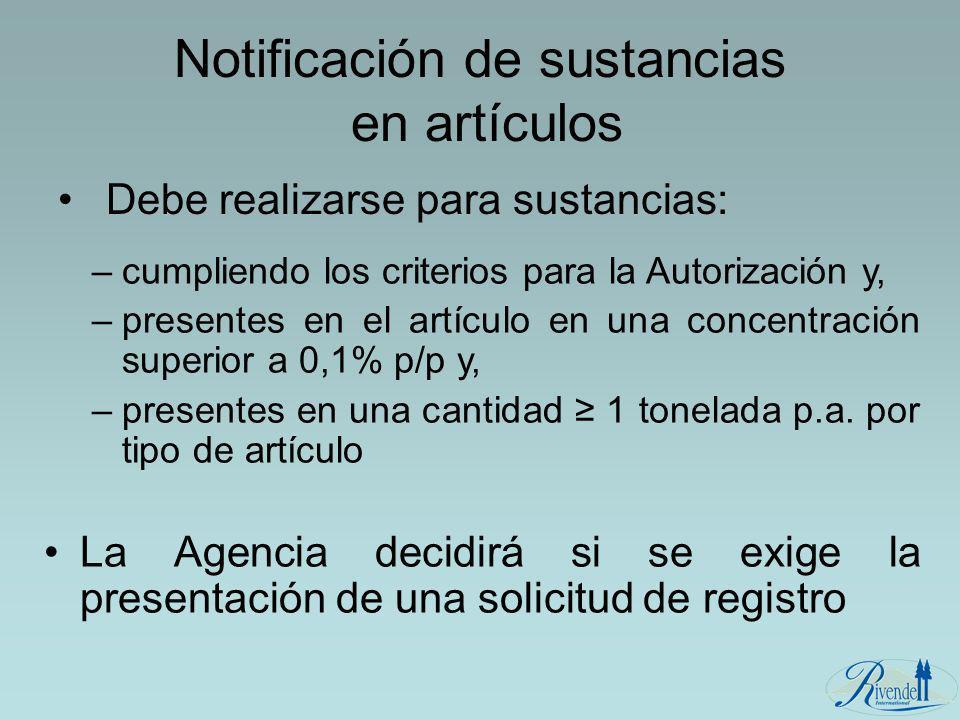 Notificación de sustancias en artículos Debe realizarse para sustancias: –cumpliendo los criterios para la Autorización y, –presentes en el artículo e