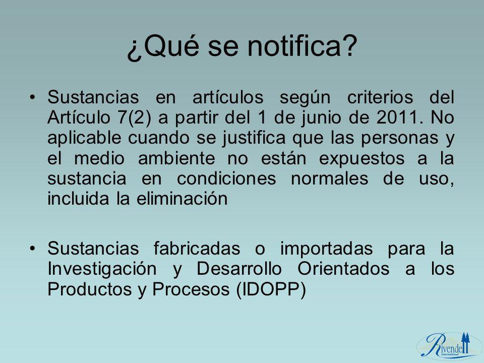 ¿Qué se notifica? Sustancias en artículos según criterios del Artículo 7(2) a partir del 1 de junio de 2011. No aplicable cuando se justifica que las