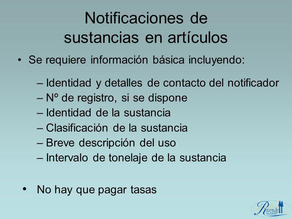 Notificaciones de sustancias en artículos Se requiere información básica incluyendo: –Identidad y detalles de contacto del notificador –Nº de registro