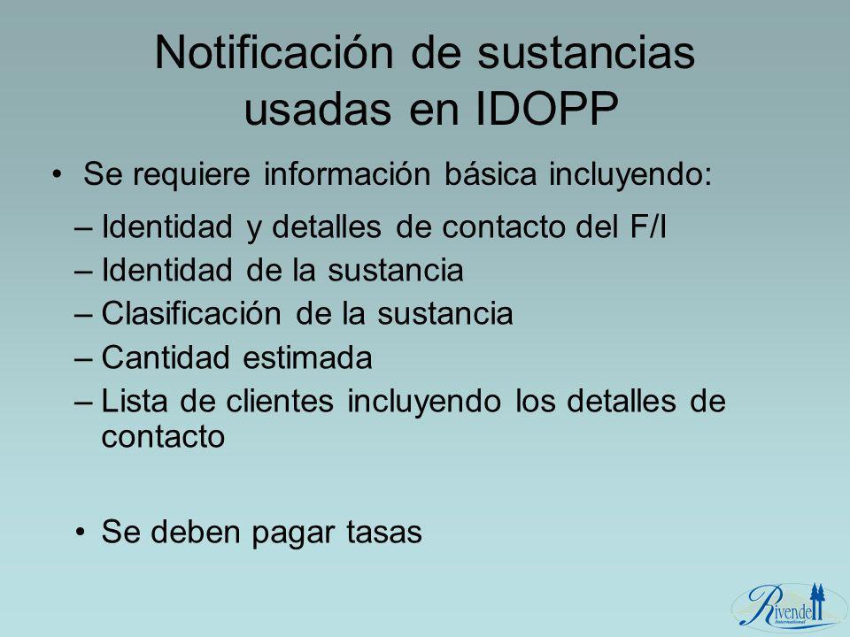 Notificación de sustancias usadas en IDOPP Se requiere información básica incluyendo: –Identidad y detalles de contacto del F/I –Identidad de la susta