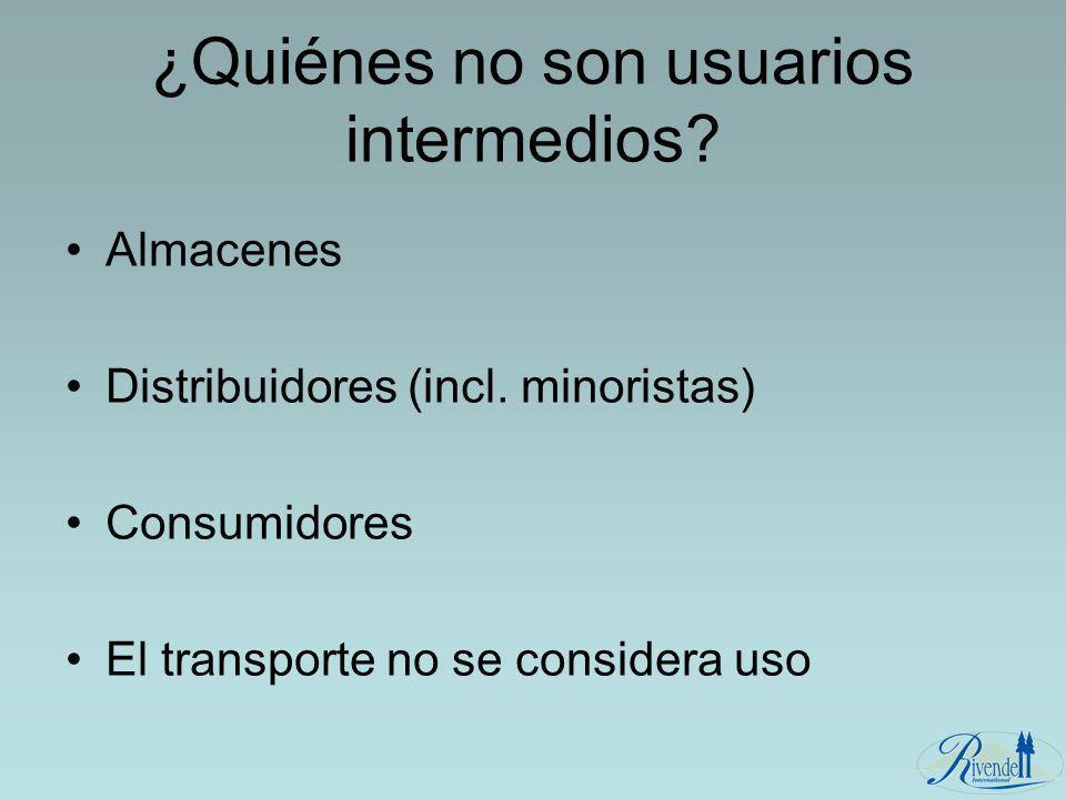 ¿Quiénes no son usuarios intermedios? Almacenes Distribuidores (incl. minoristas) Consumidores El transporte no se considera uso