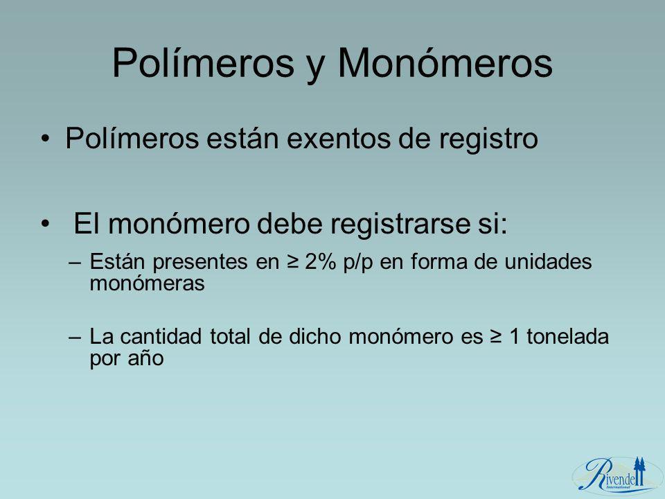 Polímeros y Monómeros Polímeros están exentos de registro El monómero debe registrarse si: –Están presentes en 2% p/p en forma de unidades monómeras –