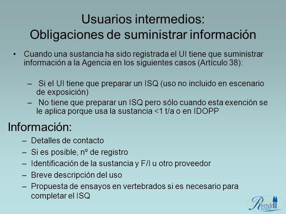 Usuarios intermedios: Obligaciones de suministrar información Cuando una sustancia ha sido registrada el UI tiene que suministrar información a la Age