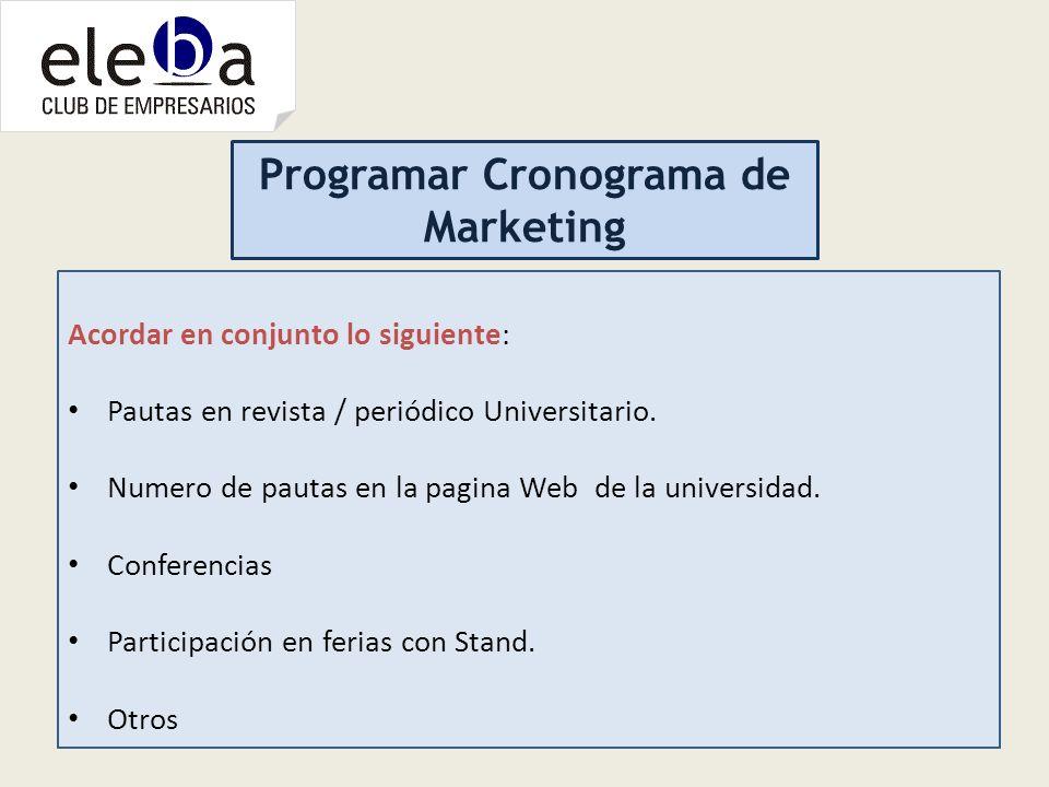 Programar Cronograma de Marketing Acordar en conjunto lo siguiente: Pautas en revista / periódico Universitario. Numero de pautas en la pagina Web de
