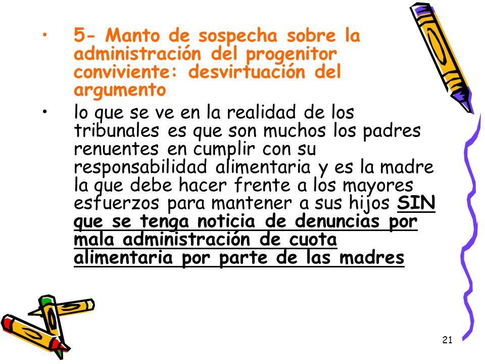 21 5- Manto de sospecha sobre la administración del progenitor conviviente: desvirtuación del argumento lo que se ve en la realidad de los tribunales
