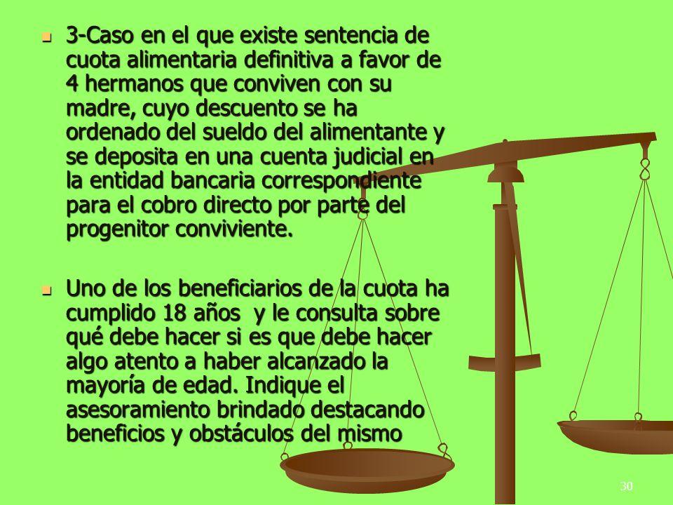 30 3-Caso en el que existe sentencia de cuota alimentaria definitiva a favor de 4 hermanos que conviven con su madre, cuyo descuento se ha ordenado de