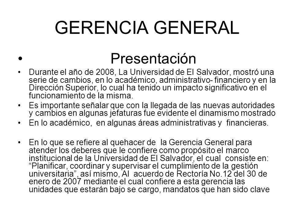 GERENCIA GENERAL Presentación Durante el año de 2008, La Universidad de El Salvador, mostró una serie de cambios, en lo académico, administrativo- fin