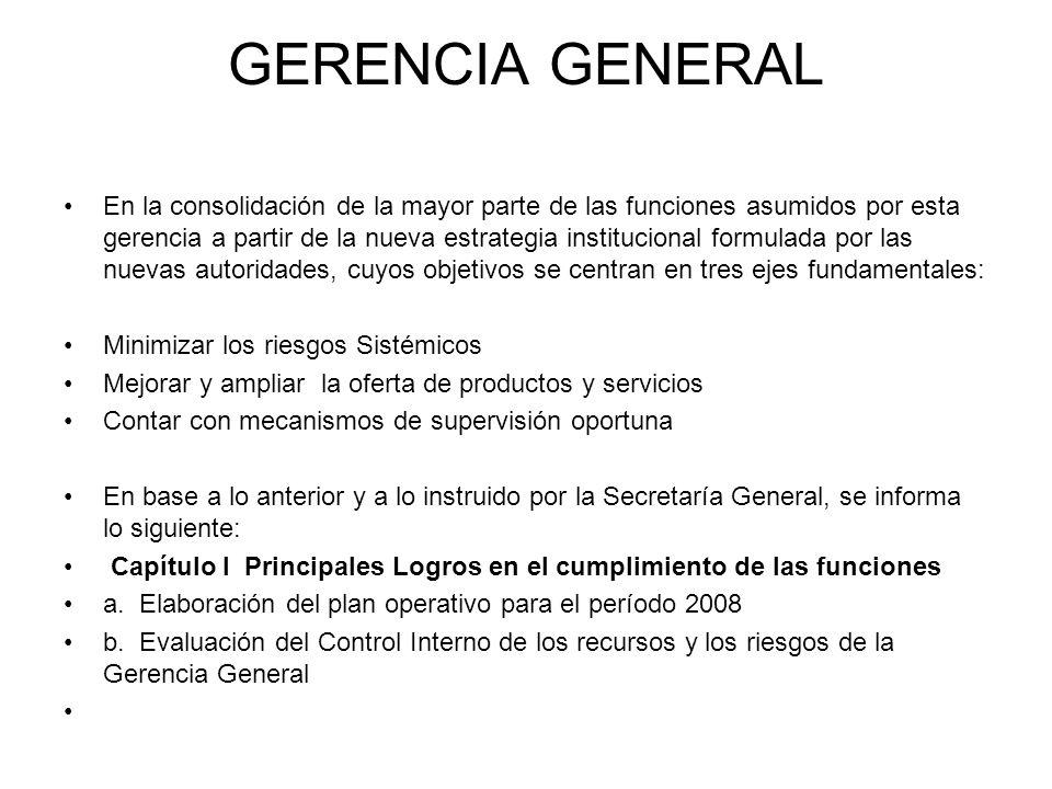GERENCIA GENERAL En la consolidación de la mayor parte de las funciones asumidos por esta gerencia a partir de la nueva estrategia institucional formu