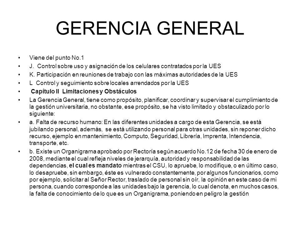 GERENCIA GENERAL Viene del punto No.1 J. Control sobre uso y asignación de los celulares contratados por la UES K. Participación en reuniones de traba