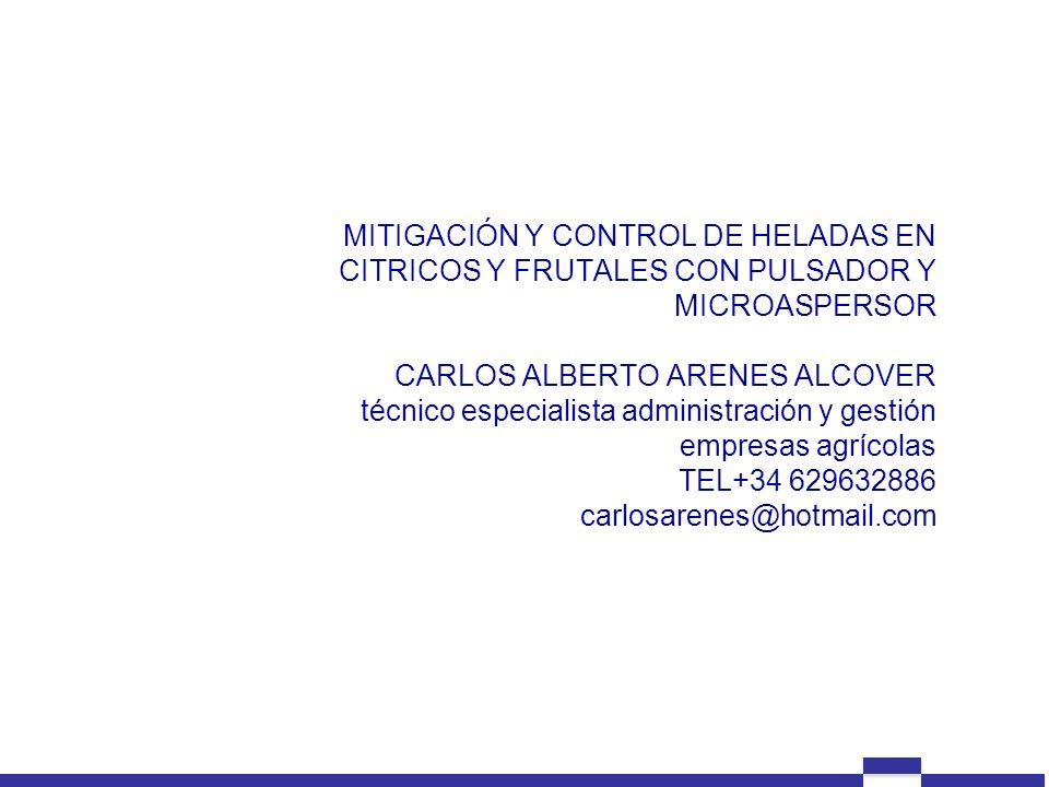 MITIGACIÓN Y CONTROL DE HELADAS EN CITRICOS Y FRUTALES CON PULSADOR Y MICROASPERSOR CARLOS ALBERTO ARENES ALCOVER técnico especialista administración