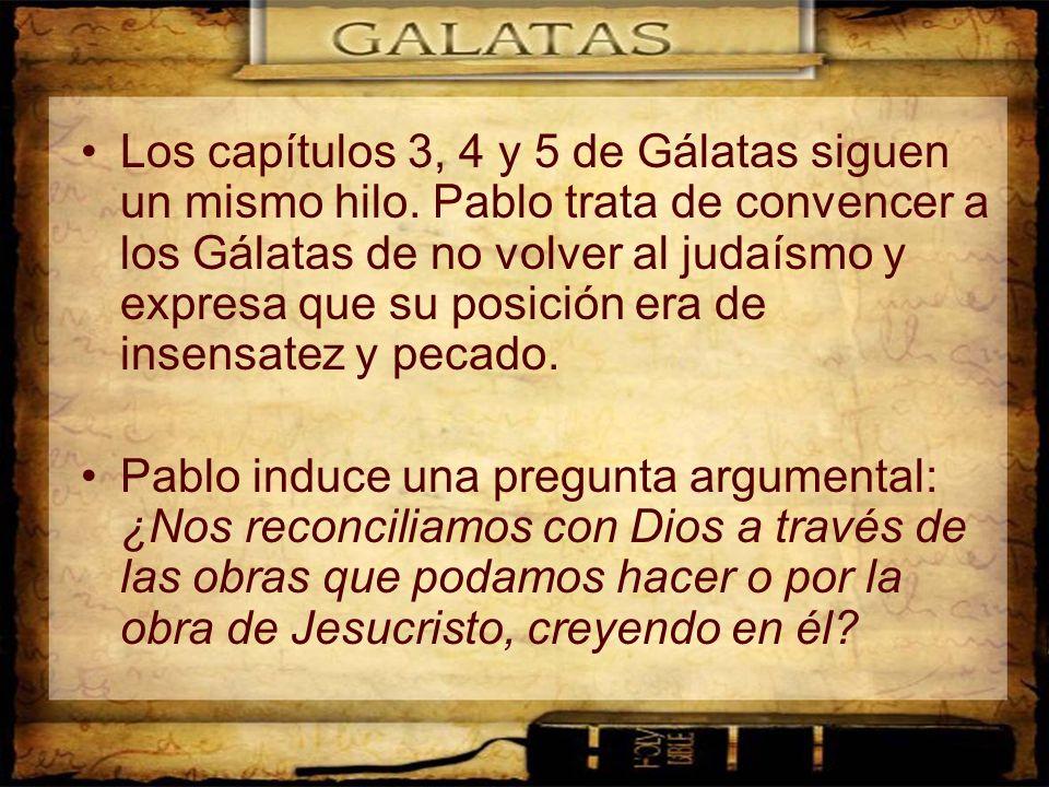 Los capítulos 3, 4 y 5 de Gálatas siguen un mismo hilo. Pablo trata de convencer a los Gálatas de no volver al judaísmo y expresa que su posición era