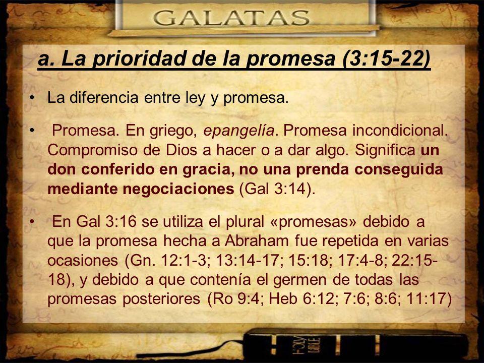 a. La prioridad de la promesa (3:15-22) La diferencia entre ley y promesa. Promesa. En griego, epangelía. Promesa incondicional. Compromiso de Dios a