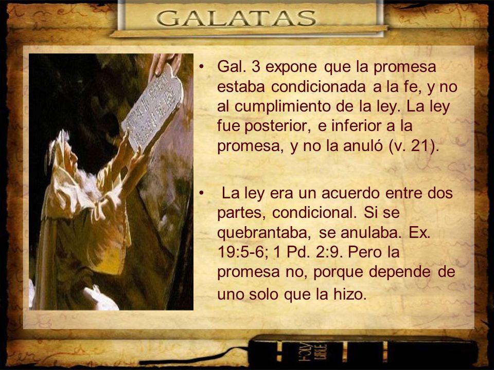 Gal. 3 expone que la promesa estaba condicionada a la fe, y no al cumplimiento de la ley. La ley fue posterior, e inferior a la promesa, y no la anuló