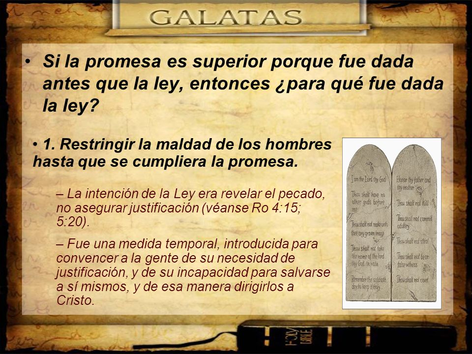 Si la promesa es superior porque fue dada antes que la ley, entonces ¿para qué fue dada la ley? 1. Restringir la maldad de los hombres hasta que se cu