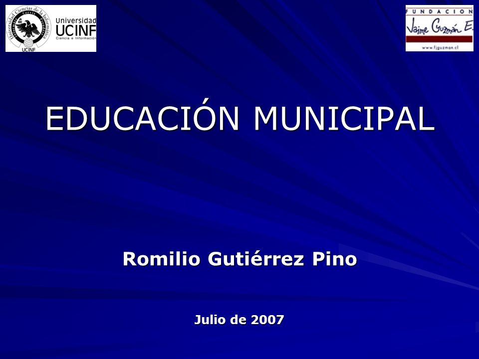 EDUCACIÓN MUNICIPAL Romilio Gutiérrez Pino Julio de 2007