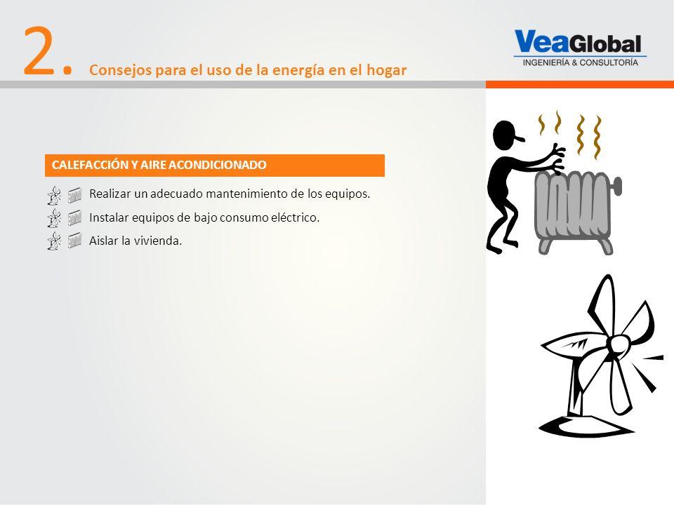 2. Consejos para el uso de la energía en el hogar Realizar un adecuado mantenimiento de los equipos. Instalar equipos de bajo consumo eléctrico. Aisla