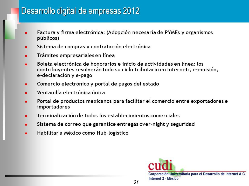 37 Desarrollo digital de empresas 2012 Factura y firma electrónica: (Adopción necesaria de PYMEs y organismos públicos) Sistema de compras y contratac