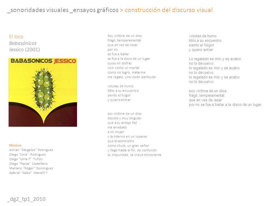 _sonoridades visuales _ensayos gráficos > construcción del discurso visual _dg2_tp1_2010 Soy victima de un dios frágil, temperamental que en ves de re