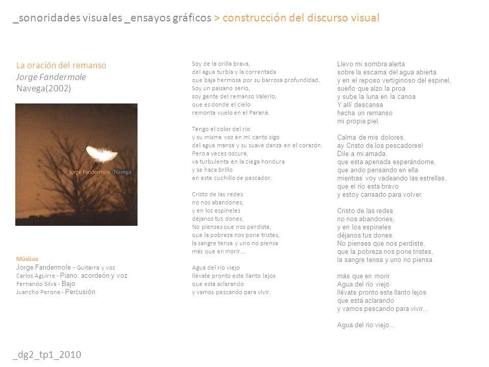 _sonoridades visuales _ensayos gráficos > construcción del discurso visual _dg2_tp1_2010 Soy de la orilla brava, del agua turbia y la correntada que b