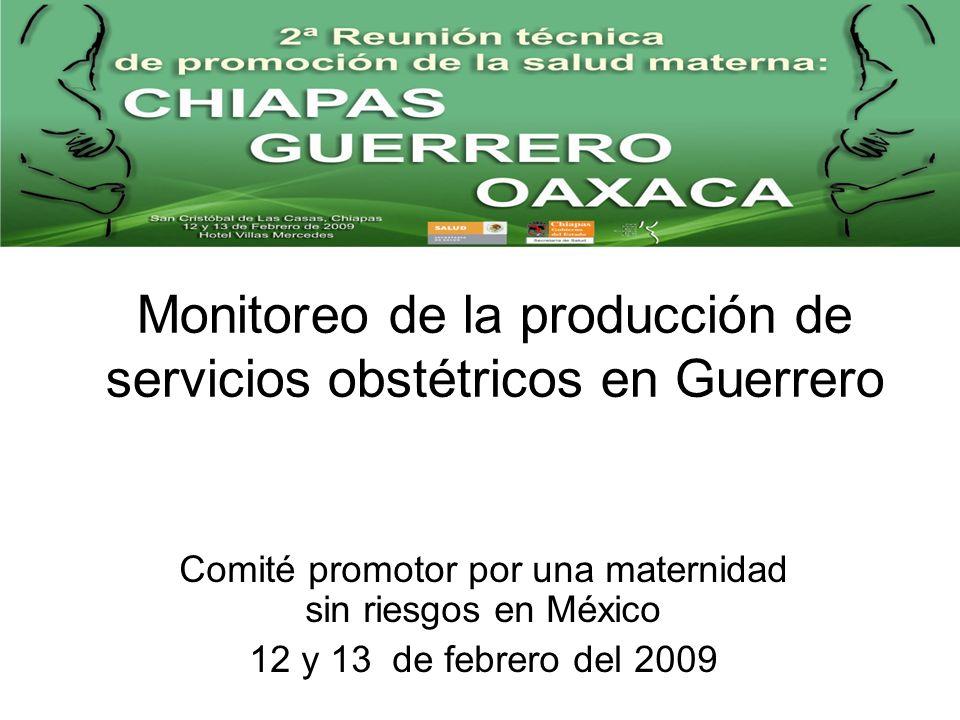 Monitoreo de la producción de servicios obstétricos en Guerrero Comité promotor por una maternidad sin riesgos en México 12 y 13 de febrero del 2009