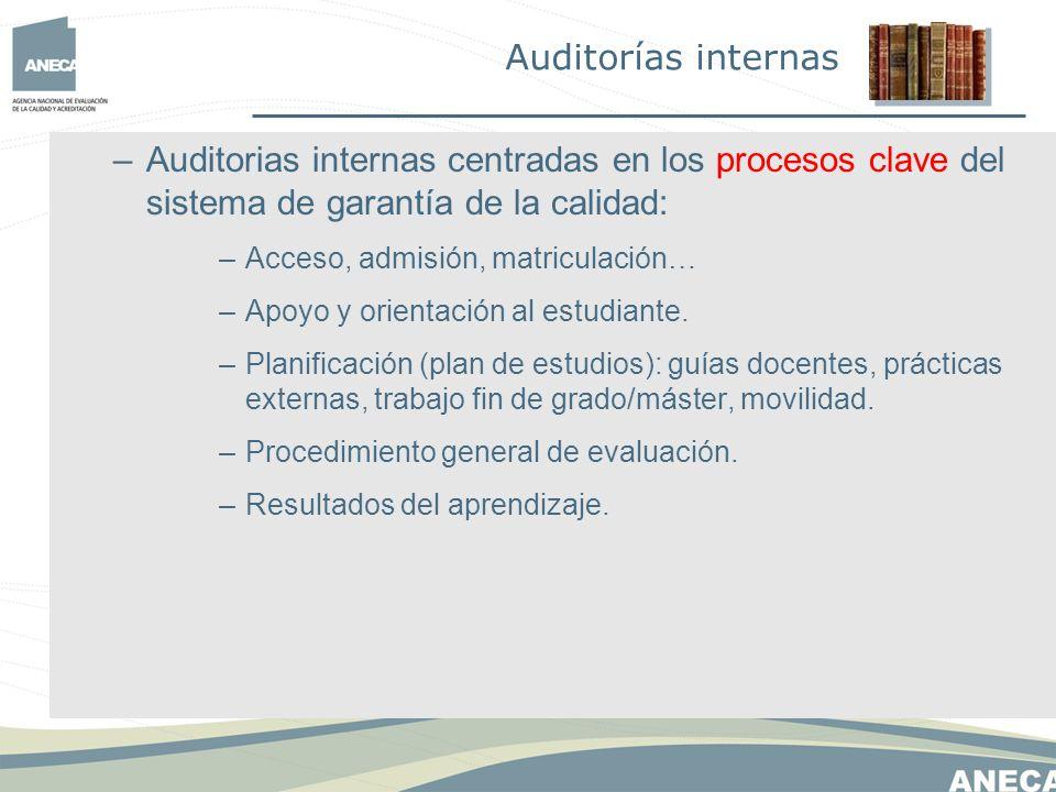 –Auditorias internas centradas en los procesos clave del sistema de garantía de la calidad: –Acceso, admisión, matriculación… –Apoyo y orientación al estudiante.