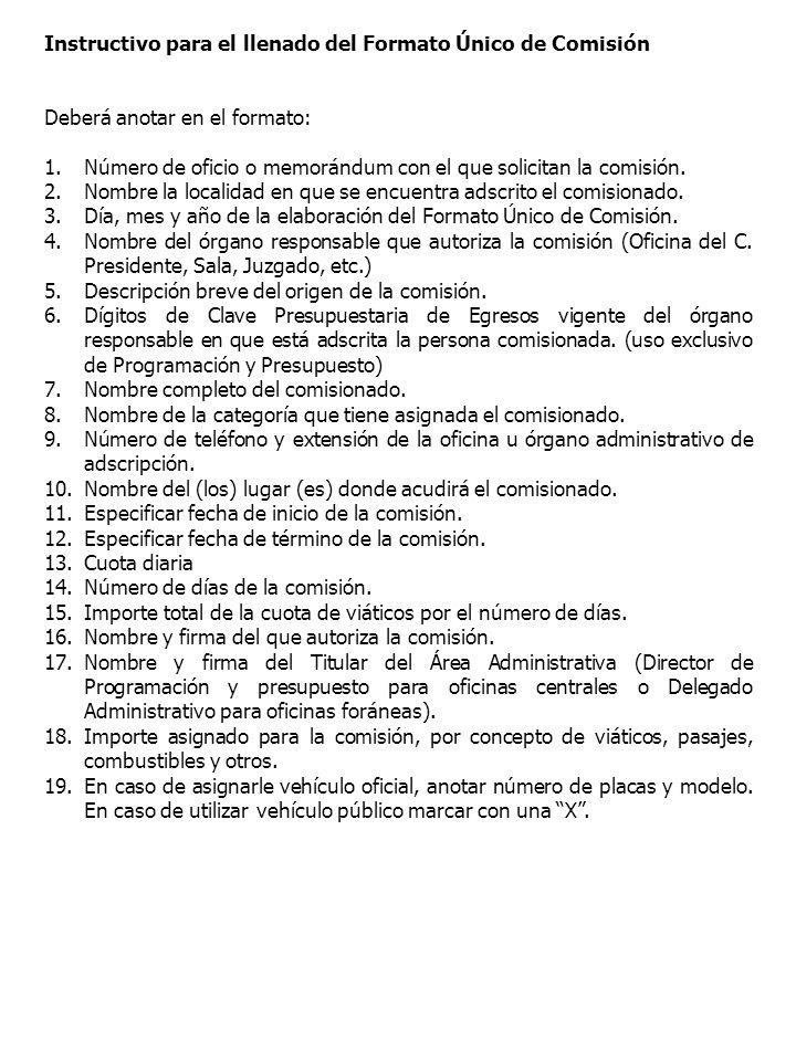 Instructivo para el llenado del Formato Único de Comisión Deberá anotar en el formato: 1.Número de oficio o memorándum con el que solicitan la comisió