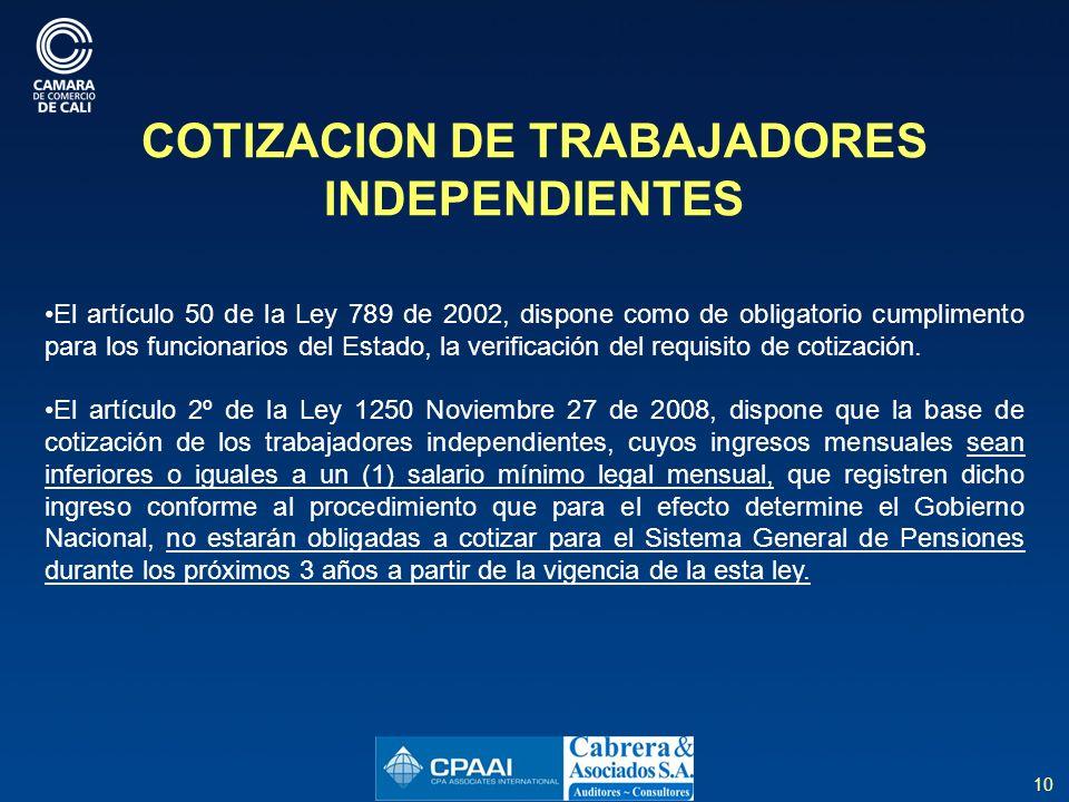 10 COTIZACION DE TRABAJADORES INDEPENDIENTES El artículo 50 de la Ley 789 de 2002, dispone como de obligatorio cumplimento para los funcionarios del Estado, la verificación del requisito de cotización.