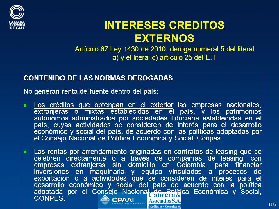 106 INTERESES CREDITOS EXTERNOS Artículo 67 Ley 1430 de 2010 deroga numeral 5 del literal a) y el literal c) artículo 25 del E.T CONTENIDO DE LAS NORMAS DEROGADAS.