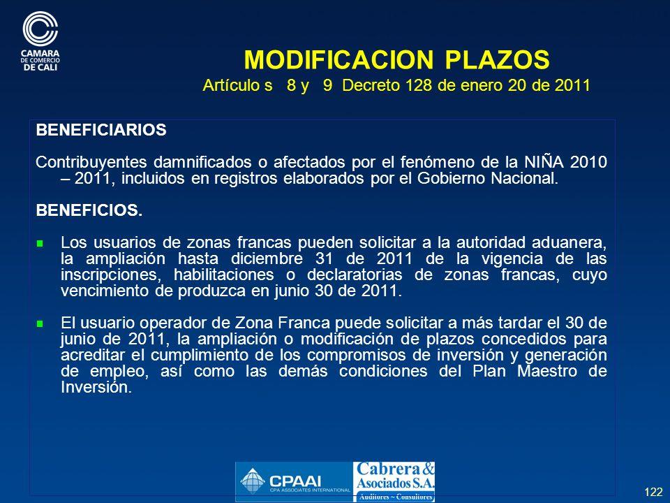 122 MODIFICACION PLAZOS Artículo s 8 y 9 Decreto 128 de enero 20 de 2011 BENEFICIARIOS Contribuyentes damnificados o afectados por el fenómeno de la NIÑA 2010 – 2011, incluidos en registros elaborados por el Gobierno Nacional.