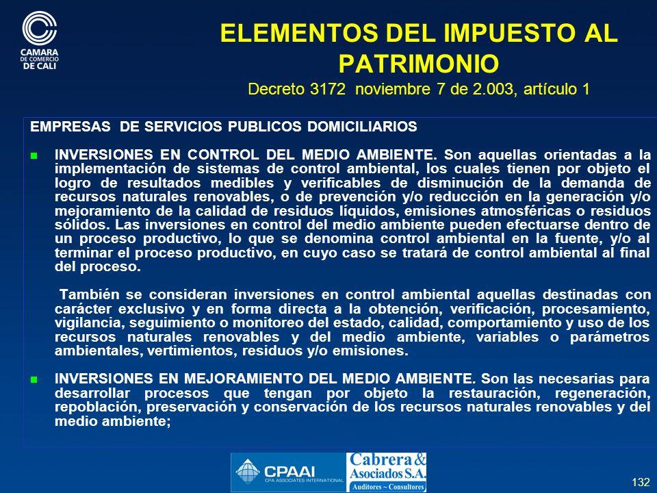 132 ELEMENTOS DEL IMPUESTO AL PATRIMONIO Decreto 3172 noviembre 7 de 2.003, artículo 1 EMPRESAS DE SERVICIOS PUBLICOS DOMICILIARIOS INVERSIONES EN CONTROL DEL MEDIO AMBIENTE.